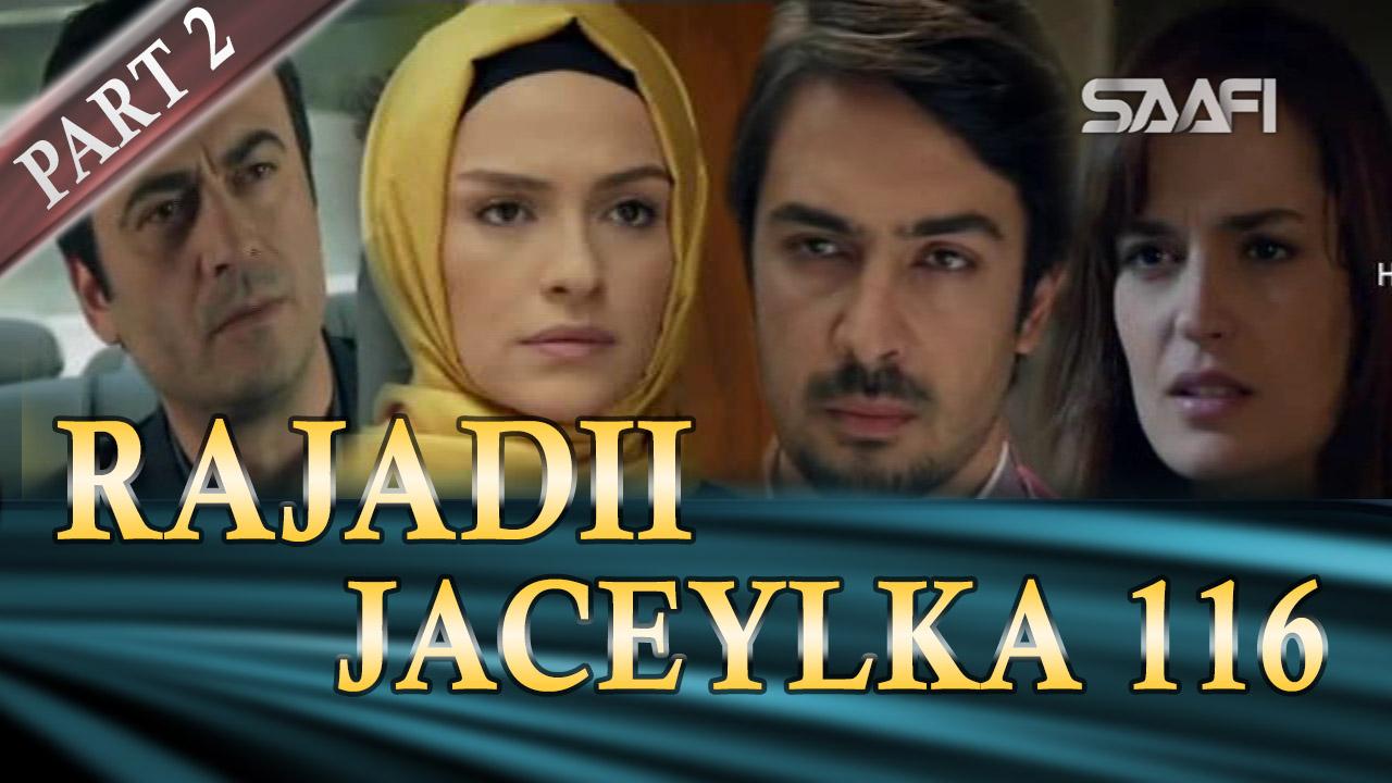 Photo of Rajadii Jaceylka Part 2-Qeybta 116