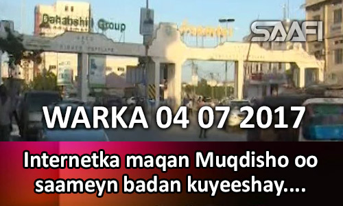 Photo of Warka 04 07 2017 Internetka maqan Muqdisho oo saameyn weyn kuyeeshay …
