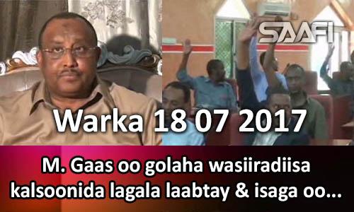 Photo of Warka 18 07 2017 M. Gaas oo golaha wasiiradiisa kalsoonida kalaga laabtay & isaga oo…