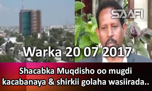 Photo of Warka 20 07 2017 Shacabka Muqdisho oo mugdi ka cabanaya & shirkii wasiirada…