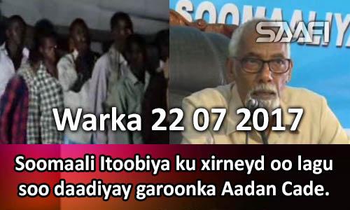 Photo of Warka 22 07 2017 Soomaali Itoobiya ku xirneyd oo lagu soo daadiyay Aadan Cade.