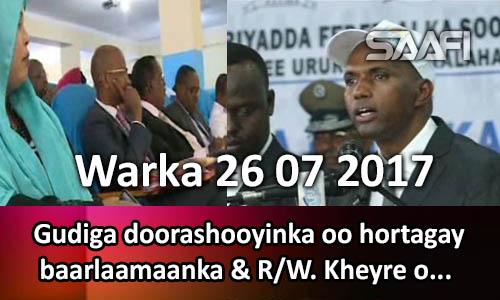 Photo of Warka 26 07 2017 Gudiga doorashooyinka oo hortagay baarlaamanka & R.w. Kheryre oo…