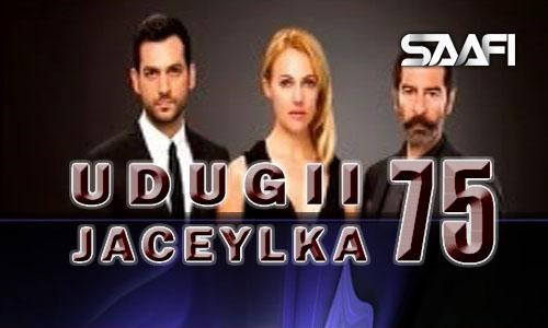 Udugii Jaceylka 75 Musalsal Turki ah oo laga daba dhacay.
