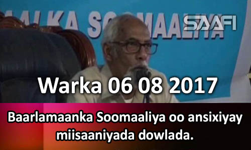 Photo of Warka 06 08 2017 Baarlamaanka Soomaaliya oo ansixiyay miisaaniyada dowlada.