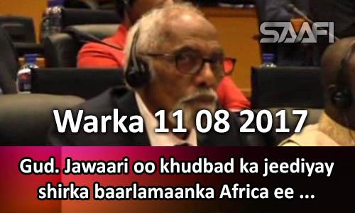 Photo of Warka 11 08 2017 Gud. Jawaari oo khudbad kajeediyay shirka baarlaamanka Africa.