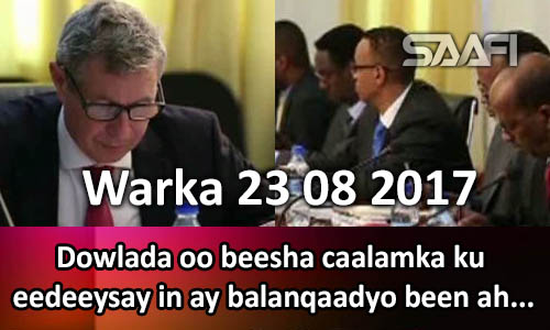 Photo of Warka 23 08 2017 Dowlada oo beesha caalamka ku eedeysay in balanqaadyo been ah …