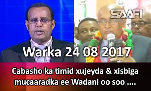 Photo of Warka 24 08 2017 Cabasho ka timid xujeyda & xisbiga mucaaradka ee Wadani oo soo dhoweyn…