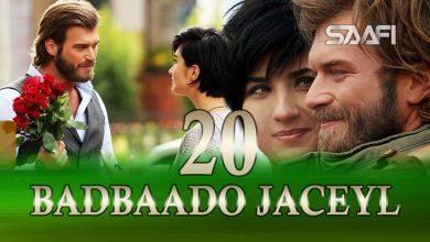 Photo of Badbaado Jaceyl Part 20 Jilaaga Muhanad Saafi Films Horn Cable