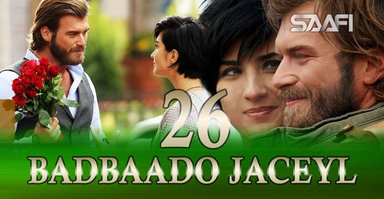 Photo of Badbaado Jaceyl Part 26 Jilaaga Muhanad Saafi Films Horn Cable