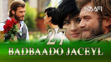 Photo of Badbaado Jaceyl Part 27 Jilaaga Muhanad Saafi Films Horn Cable
