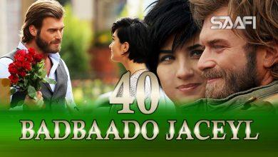 Photo of Badbaado Jaceyl Part 40 Jilaaga Muhanad Saafi Films Horn Cable