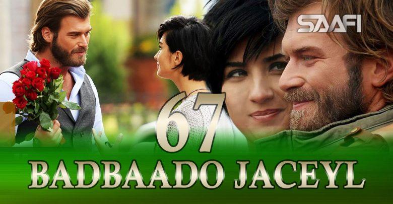 Photo of Badbaado Jaceyl Part 67 Jilaaga Muhanad Saafi Films Horn Cable