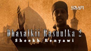 Dhaxalkii Rasuulka Sh. Kenyawi Part 2 Saafi Films Studio Cairo