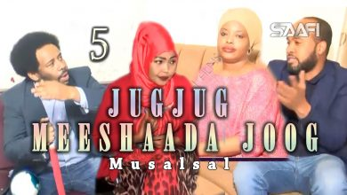 Photo of Jug Jug meeshaada joog Part 5 Musalsal taxane ah Saafi Films