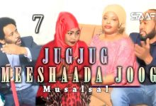 Jug Jug meeshaada joog Part 7 Musalsal taxane ah Saafi Films
