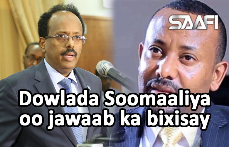 Dowlada Soomaaliya oo jawaab ka bixisay hadalkii kasoo yeeray reysalwasaaraha Itoobiya