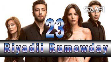 Photo of Riyadii rumowday Part 23 Musalsal Turki ah Halkan riix oo daawo