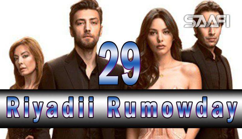 Riyadii rumowday Part 29 Musalsal Turki ah Halkan riix oo daawo