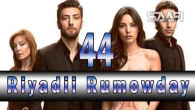 Riyadii rumowday Part 44 Musalsal Turki ah Halkan riix daawo