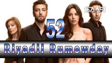 Photo of Riyadii rumowday Part 52 Musalsal Turki ah Halkan riix daawo