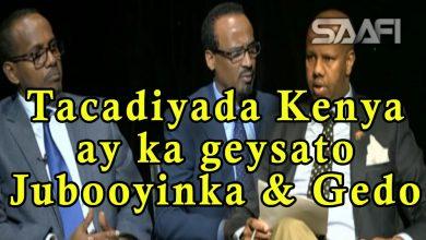Photo of Dood kulul tacadiyada ciidamada Kenya ay ka geystaan gobolada Jubooyinka