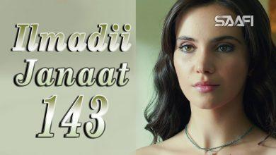 Photo of Ilmadii Janaat Part 143 – Musalsal Turki Af Soomaali