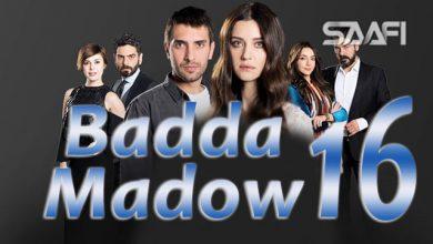 Badda madow Part 16 Musalsal qiso aad u macaan leh