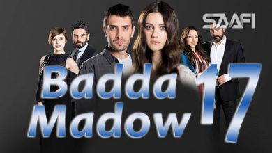 Photo of Badda madow Part 17 Musalsal qiso aad u macaan leh
