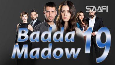 Badda madow Part 19 Musalsal qiso aad u macaan leh