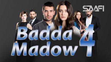 Photo of Badda madow Part 4 Musalsal qiso aad u macaan leh