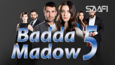 Photo of Badda madow Part 5 Musalsal qiso aad u macaan leh