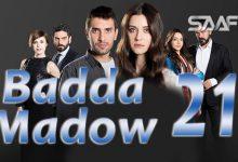 Badda madow Part 21 Musalsal qiso aad u macaan leh
