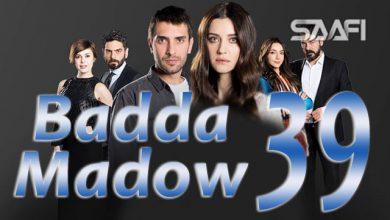 Badda madow Part 39 Musalsal qiso aad u macaan leh