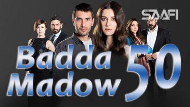 Badda madow Part 50 Musalsal qiso aad u macaan leh