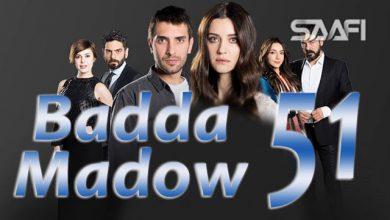 Photo of Badda madow Part 51 Musalsal qiso aad u macaan leh