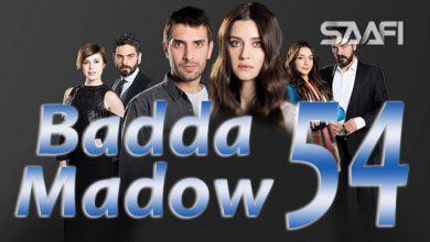 Badda madow Part 54 Musalsal qiso aad u macaan leh