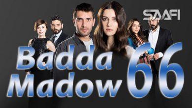 Badda madow Part 66 Musalsal qiso aad u macaan leh