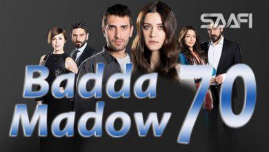 Badda madow Part 70 Musalsal qiso aad u macaan leh
