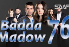 Badda madow Part 76 Musalsal qiso aad u macaan leh