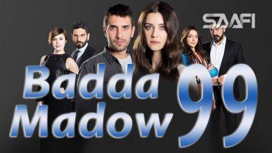 Photo of Badda madow Part 99 Musalsal qiso aad u macaan leh