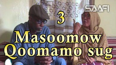 Photo of Part 3 Masoomow qoomamo sug Sheeko Gaaban