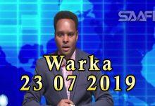 WARKA 23 07 2019 Qaraxyada iyo amni darada dalka ka jirta oo la sheegay in ay tahay maqnaashaha hay'adii nabad sugida