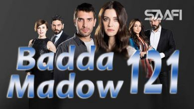 Photo of Badda madow Part 121 Musalsal qiso aad u macaan leh