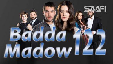 Photo of Badda madow Part 122 Musalsal qiso aad u macaan leh