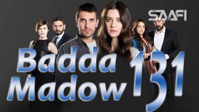 Photo of Badda madow Part 131 Musalsal qiso aad u macaan leh