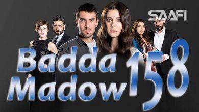 Photo of Badda madow Part 158 Musalsal qiso aad u macaan leh