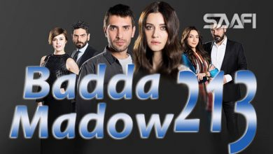 Photo of Badda madow Part 213 Musalsal qiso aad u macaan leh