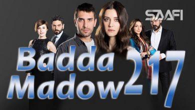 Photo of Badda madow Part 217 Musalsal qiso aad u macaan leh