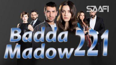 Photo of Badda madow Part 221 Musalsal qiso aad u macaan leh