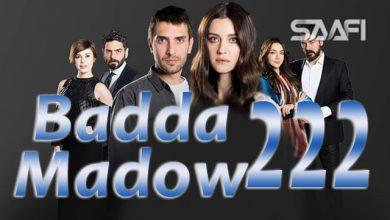 Photo of Badda madow Part 222 Musalsal qiso aad u macaan leh